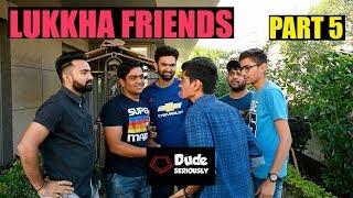 LUKKHA FRIENDS - PART 5   DUDE SERIOUSLY (GUJARATI)