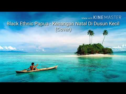 BLACK ETHNIC PAPUA - KENANGAN NATAL DI DUSUN KECIL (COVER)