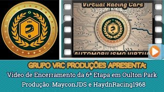 Vídeo de Encerramento da 6ª Etapa do Campeonato VRC 2018