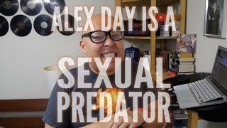 Alex Day is a Sexual Predator (closed captioned)