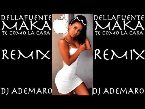 TEMAZO REMIX 2018 - DELLAFUENTE &  MAKA - TE COMO LA CARA & DJ ADEMARO