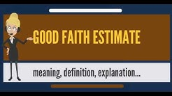 What is GOOD FAITH ESTIMATE? What does GOOD FAITH ESTIMATE mean? GOOD FAITH ESTIMATE meaning