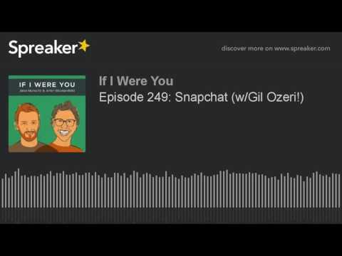 Episode 249: Snapchat wGil Ozeri!