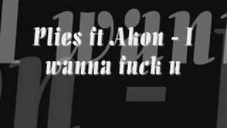 Plies Ft Akon - I wanna fuck you