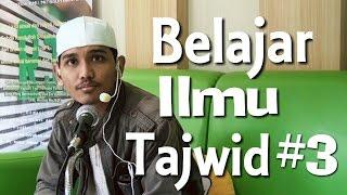 Belajar Ilmu Tajwid (Makhorij Huruf 03)  - Ustadz Ibrohim