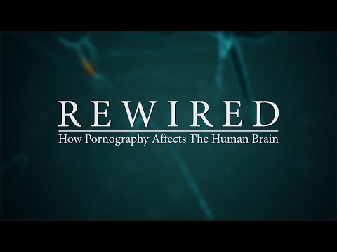 REWIRED: How Pornography Affects The Human Brain - Official Trailer