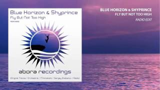Blue Horizon & Shyprince – Fly But Not Too High (Radio Edit)