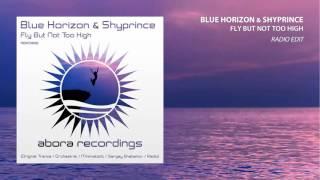 Blue Horizon & Shyprince – Fly But Not Too High (Radio Edit)