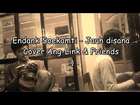 Download lagu baru Endank Soekamti - Jauh Disana Cover Ang-link & Friends terbaik