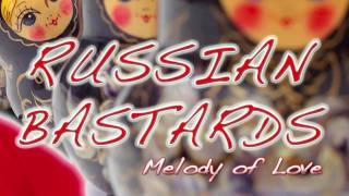 Russian Bastards - Melody of Love