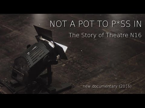Not A Pot To P*ss In: The Story of Theatre N16 - New Documentary (2016)