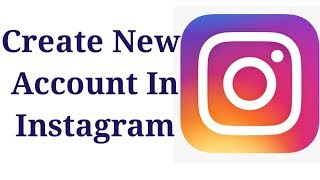 How To Create A New Account In Instagram 2019