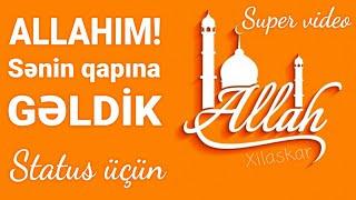 Allahım! Sənin qapına gəldik - Super video status üçün (paylaşmağa dəyər)