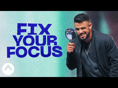 Fix Your Focus | Pastor Steven Furtick