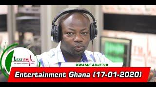 ENTERTAINMENT GHANA with KWAME ADJETIA on NEAT 100.9 FM (17/01/20)