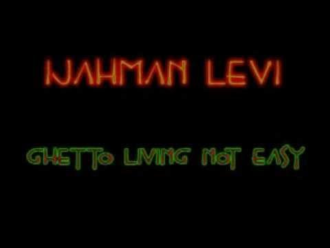 Ijahman Levi - Ghetto Living Not Easy