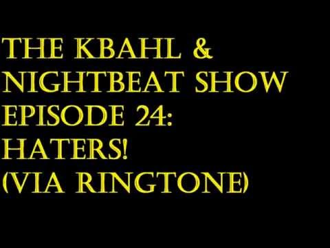 The KB&N Show Episode 24: HATERS! Via Ringtone
