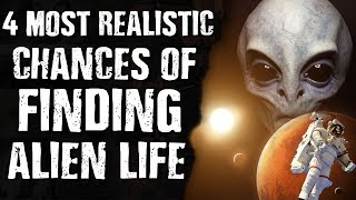 4 Most REALISTIC CHANCES Of FINDING ALIEN LIFE