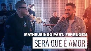 Matheusinho Part. Ferrugem - Será Que É Amor (Roda de Amigos FM O Dia)