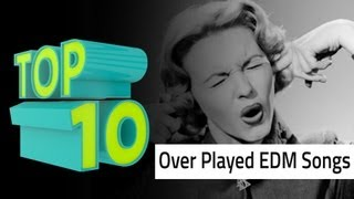 top 10 over played edm songs