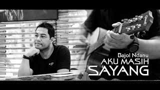 Aku Masih Sayang  - BAJOL NDANU ( Audio Official )