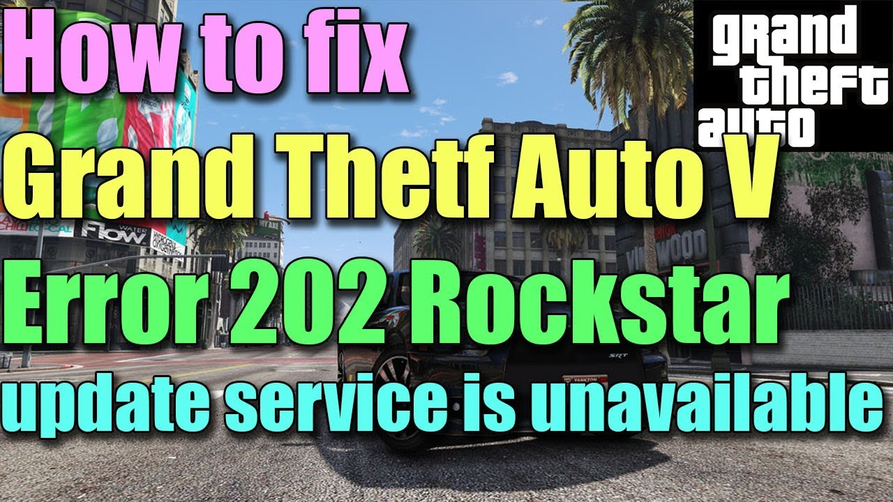Fix GTA V Error Code 202 Rockstar update service is unavailable in Windows  10/8/7 I SOLUTION 2018
