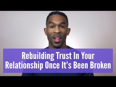 Rebuilding Trust In Your Relationship After It's Been Broken