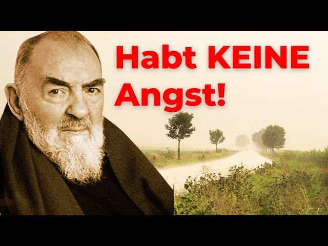 Pater Pio: HABT KEINE ANGST!