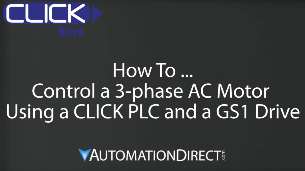 CLICK PLC - How To Control a 3-Phase AC Motor Using a GS1 Drive and ...