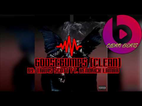Goosebumps (Clean) - Travis Scott ft. Kendrick Lamar
