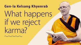 What happens if we reject karma? - Gen-la Kelsang Khyenrab