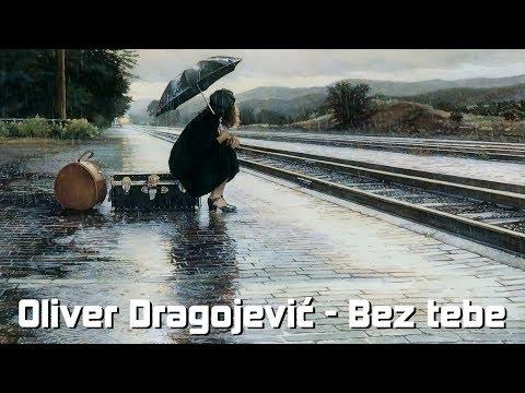 Oliver Dragojević - Bez tebe (HD)