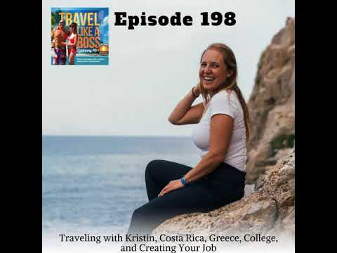 Ep 198 - Traveling with Kristin, Costa Rica, Greece, College, and Creating Your Job
