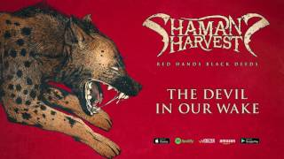 shamans harvest the devil in our wake red hands black deeds