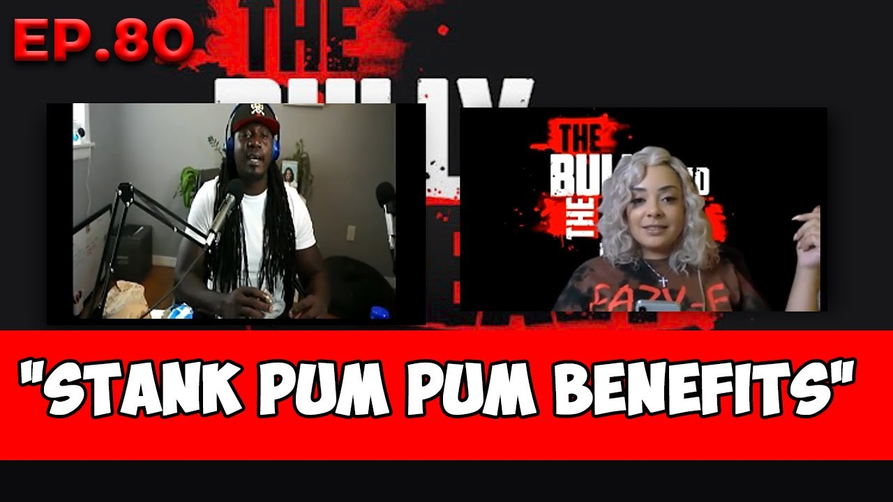 "Bully and the Beast Ep.80 ""Stank Pum Pum Benefits"""