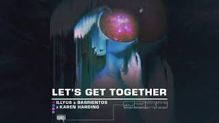 Descarca Illyus & Barrientos x Karen Harding - Lets Get Together