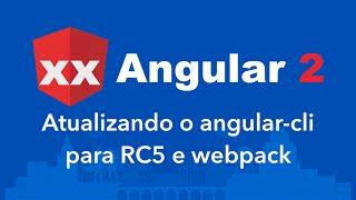 curso angular 2 extra angular cli atualizando para verso rc5 webpack