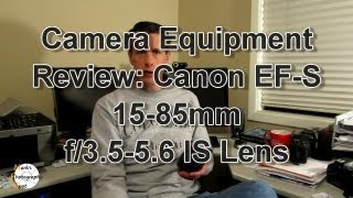 Camera Equipment Review: Canon EF-S 15-85mm Lens