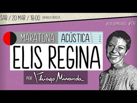 Live Maratona Acústica ELIS REGINA por Thiago Miranda  #LiveDoMiranda #119