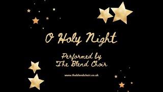 O HOLY NIGHT (The Blend Choir)