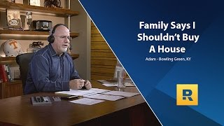 buying a house dave ramsey Family Says I Shouldn't Buy A House