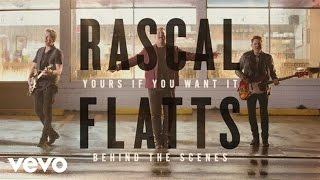 Repeat youtube video Rascal Flatts - Yours If You Want It (Behind The Scenes)