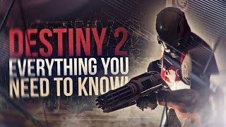 Everything You NEED To Know About Destiny 2!