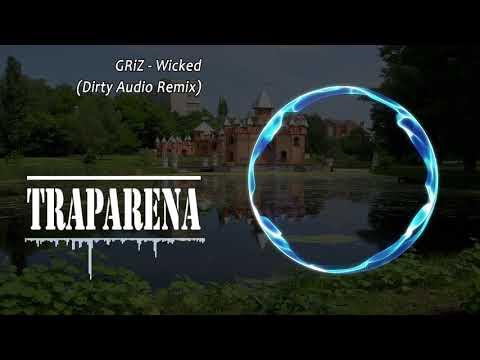 GRiZ - Wicked (Dirty Audio Remix)   TRAP