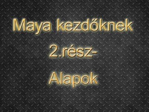Autodesk Maya Kezdőknek-Alapok (magyar/HUN) / 2.rész