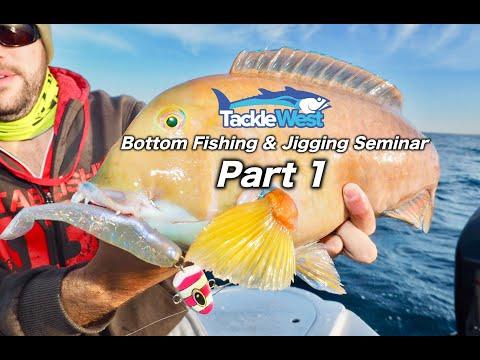 Bottom Fishing & Jigging Seminar Part 1