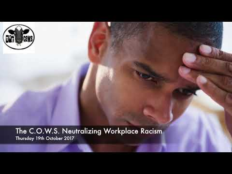 The C.O.W.S.  Neutralising Workplace Racism 19.10.2017