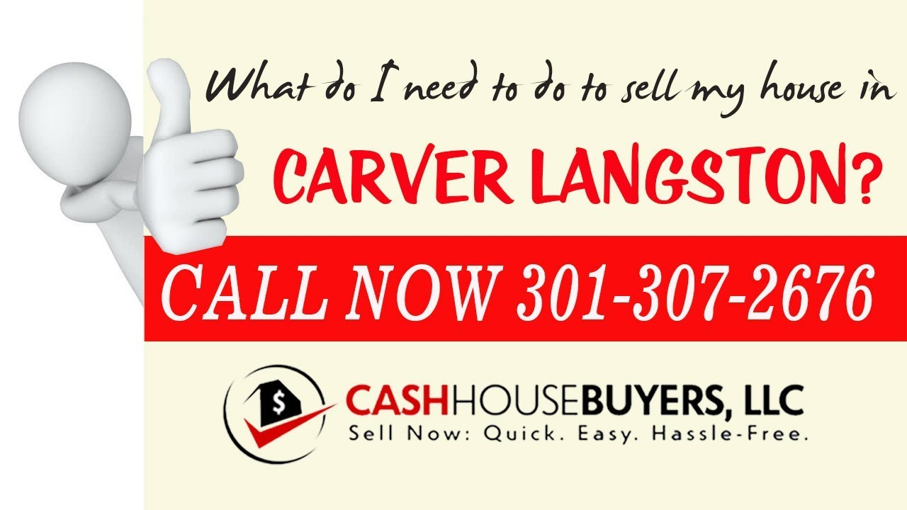 What do I need to do to sell my house fast in Carver Langston Washington DC Call 301 307 2676 We Buy