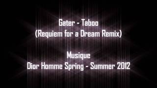 [Musique] Gater - Taboo (Requiem for a Dream Remix) (Dior Homme Spring - Summer 2012)