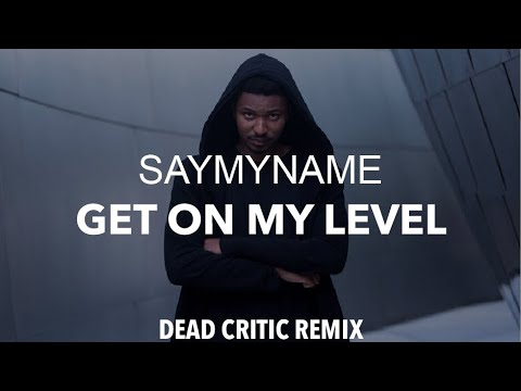SAYMYNAME - Get On My Level (ft Kevin Flum) (Dead Critic Remix)